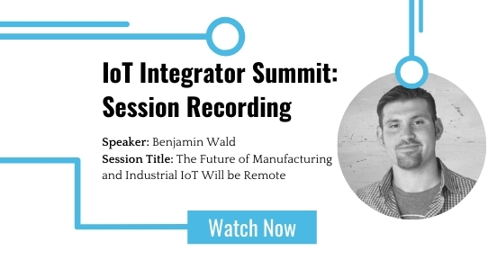 IoT Integrator Summit: The Future of Manufacturing and Industrial IoT Will be Remote featured image
