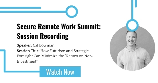 Secure Remote Work Summit: How Futurism and Strategic Foresight Can Minimize the
