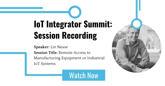 IoT Integrator Summit: Remote Access to Manufacturing Equipment or Industrial IoT Systems featured image