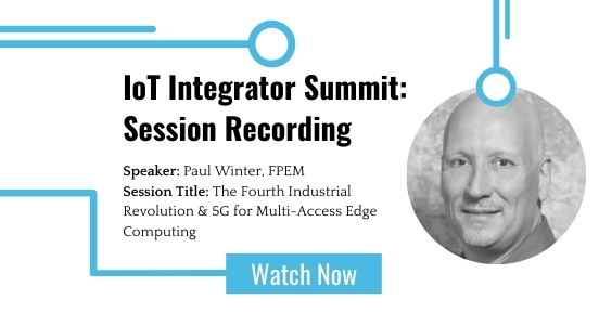 IoT Integrator Summit:The Fourth Industrial Revolution & 5G for Multi-Access Edge Computing featured image
