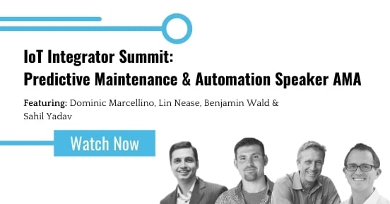 IoT Integrator Summit: Predictive Maintenance & Automation Track Speaker AMA featured image
