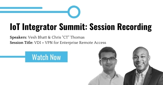 IoT Integrator Summit: VDI + VPN for Enterprise Remote Access featured image
